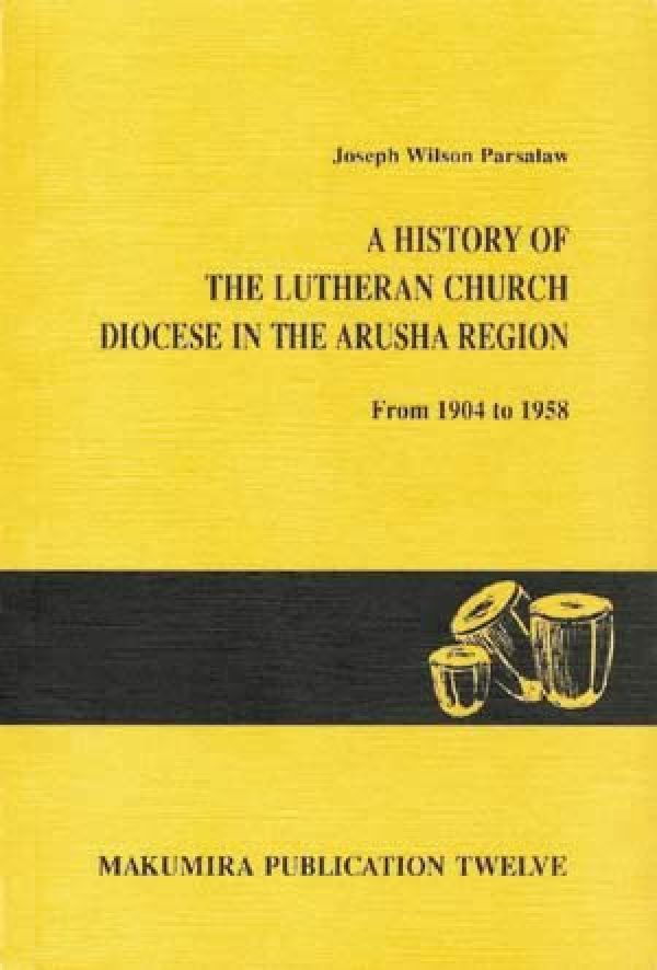 A History of the Lutheran Church in the Arusha Region from 1904 to 1958